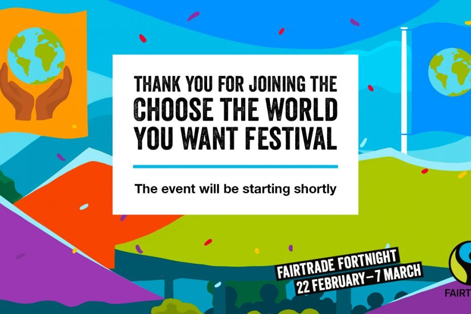 choose the world you want festival, fairtrade fortnight 2021